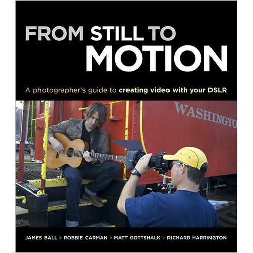 New Riders From Still to Motion: A Photographer's 9780321702111
