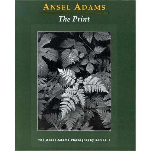 Little Brown Book: Ansel Adams - The Print: Book 3 9780821221877