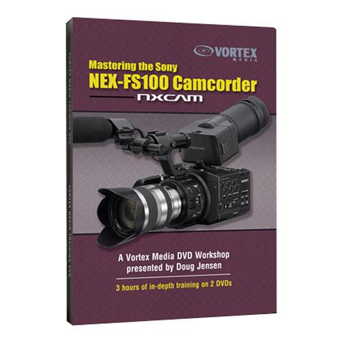 Vortex Media DVD: Mastering the Sony NEX-FS100 Camcorder