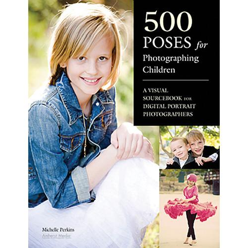 Amherst Media Book: 500 Poses for Photographing Children: A 1967