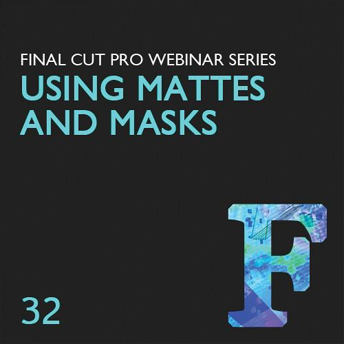 Class on Demand Video Download: Using Mattes and Masks in LJ-32