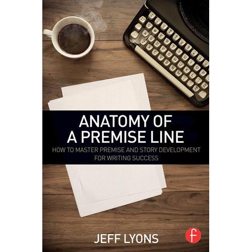 Focal Press Book: Anatomy of a Premise Line 9781138838857