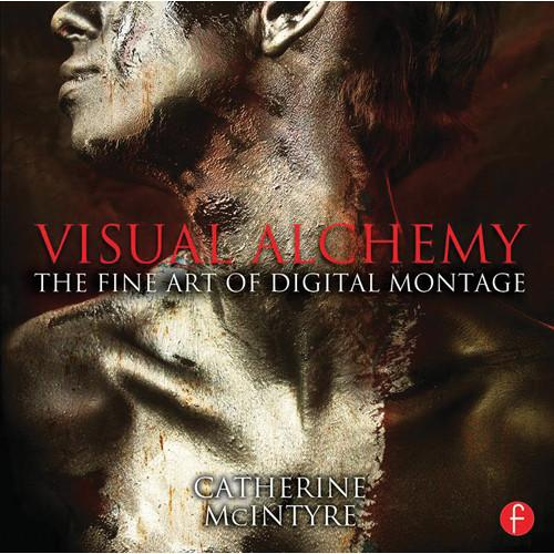 Focal Press Book: Visual Alchemy: The Fine Art of 9780415816571