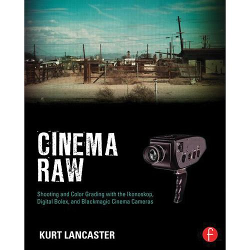Focal Press Paperback: Cinema Raw: Shooting & 9780415810500