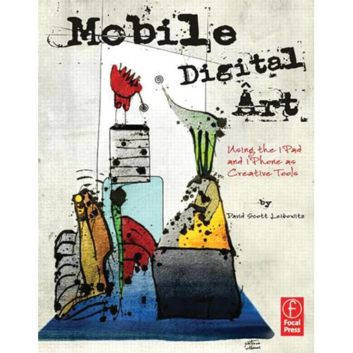 Focal Press Book: Mobile Digital Art: Using 9780240825021