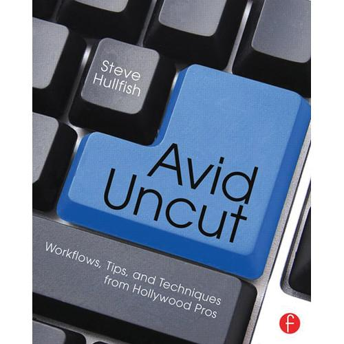 Focal Press Book: Avid Uncut: Workflows, Tips, and 9780415827645