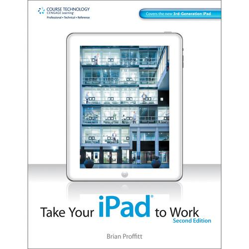 Cengage Course Tech. Take Your iPad to Work 9781133686705