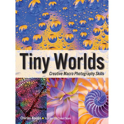 Amherst Media Book: Tiny Worlds: Creative Macro Photography 2036