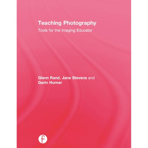 Focal Press Book: Teaching Photography: Tools 9781138845909