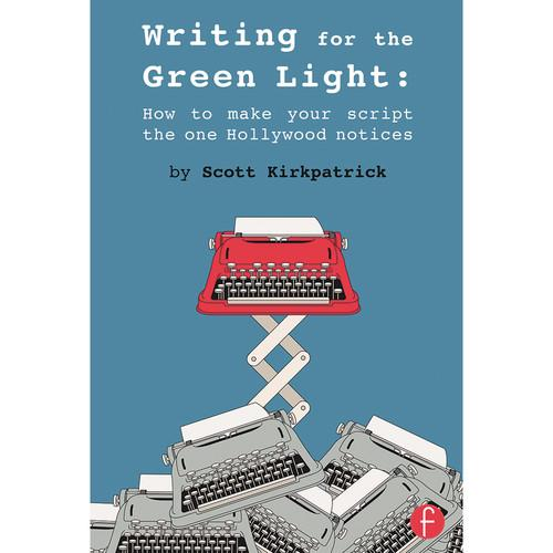 Focal Press Book: Writing for the Green Light: How 9781138856455, Focal, Press, Book:, Writing, the, Green, Light:, How, 9781138856455