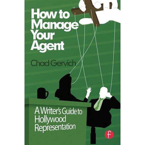 Focal Press How to Manage Your Agent: A Writer's 9780240823775