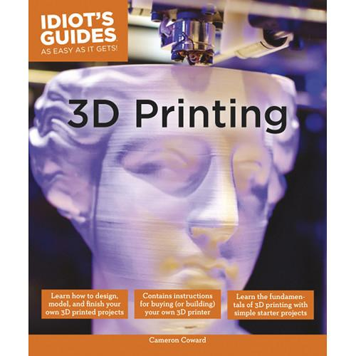 DK Publishing Book: Idiot's Guides: 3D Printing by 9781615647446