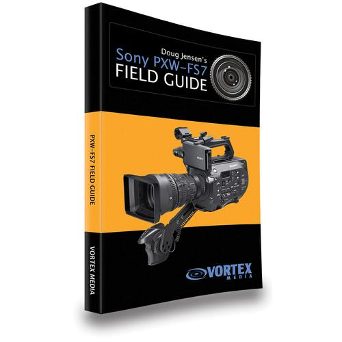 Vortex Media Book: Doug Jensen's Sony PXW-FS7 Field Guide FGFS7