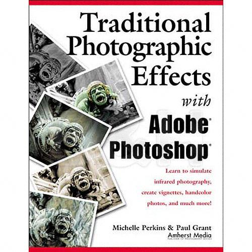 Amherst Media Book: Traditional Photo Effects with Adobe 1721