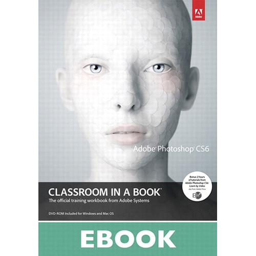 Adobe Press E-Book: Adobe Photoshop CS6 Classroom 9780133011661
