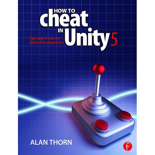 Focal Press Book: How to Cheat in Unity 5 - Tips 9781138802940