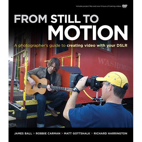 New Riders From Still to Motion: A Photographer's 9780321704177