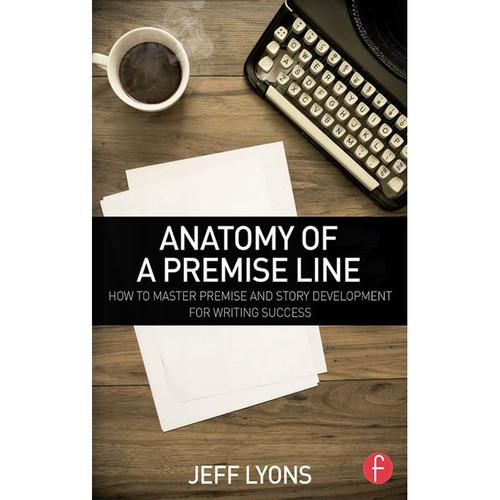 Focal Press Book: Anatomy of a Premise Line 9781138917583