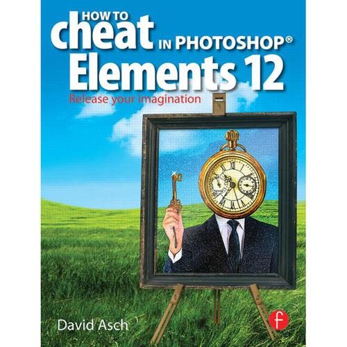 Focal Press Book: How to Cheat in Photoshop 9780415724678