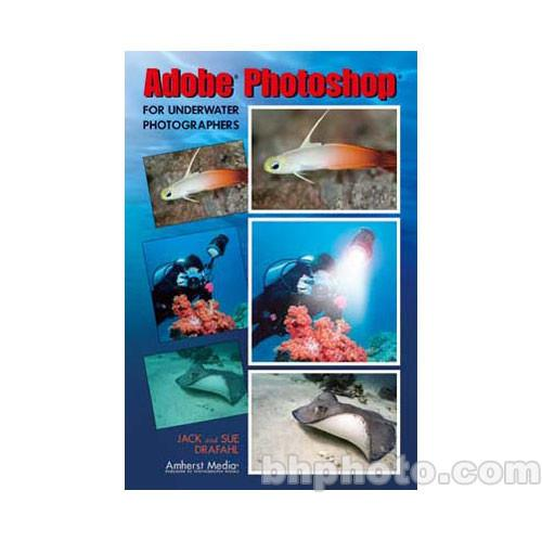 Amherst Media Book: Adobe Photoshop for Underwater 1825