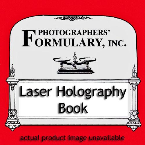Photographers' Formulary Book: Laser Holography 08-0040