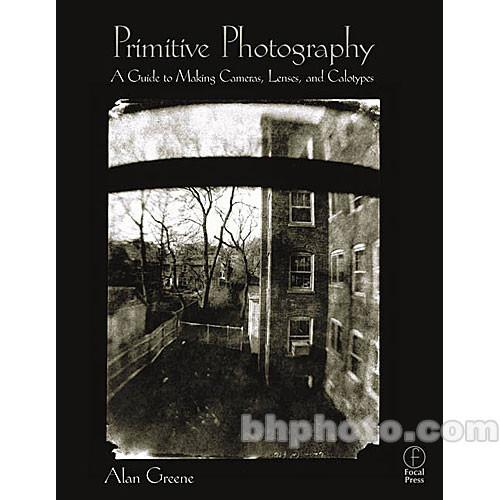 Focal Press Book: Primitive Photography 9780240804613