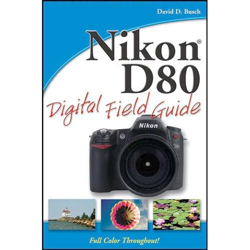 Wiley Publications Book: Nikon D80 Digital Field 9780470120514