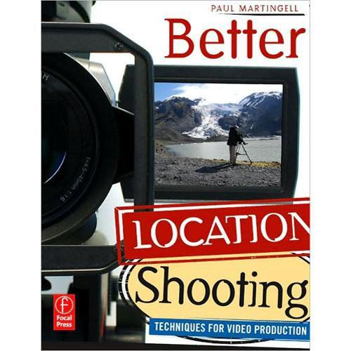 Focal Press Book: Better Location Shooting: 9780240810034