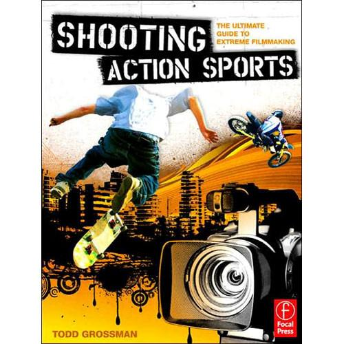 Focal Press Book: Shooting Action Sports by Todd 9780240809564