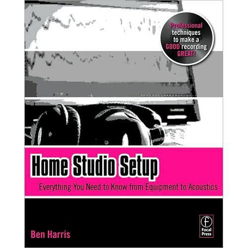 Focal Press Book: Home Studio Setup by Ben Harris 9780240811345
